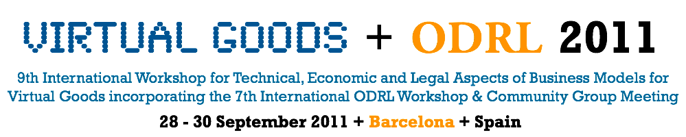 9th International Workshop for Technical, Economic and Legal Aspects of Business Models for Virtual Goods incorporating the 7th International ODRL Workshop, 28 - 30 September 2011, Barcelona, Spain, in co-location with ODRL group meeting